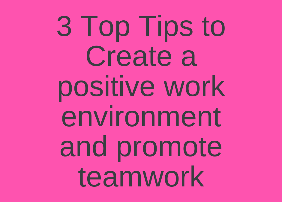 A positive work environment and promote teamwork: how to hack it